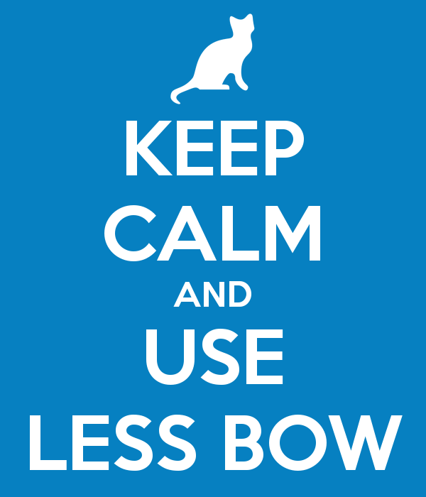 keep-calm-and-use-less-bow-1